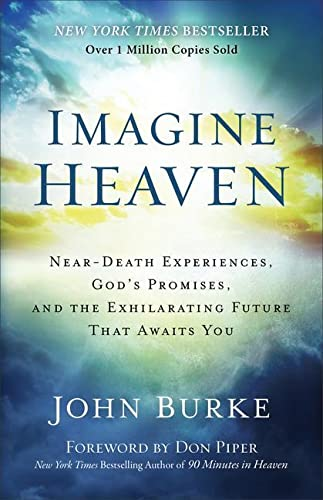 Imagine Heaven: Near-Death Experiences, God's Promises, and the Exhilarating Future That Awaits You from Baker Books