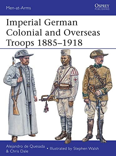 Imperial German Colonial and Overseas Troops 1885–1918: 490 (Men-at-Arms) from Osprey Publishing