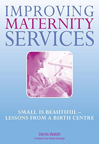 Improving Maternity Services: Small is Beautiful - Lessons from a Birth Centre from CRC Press