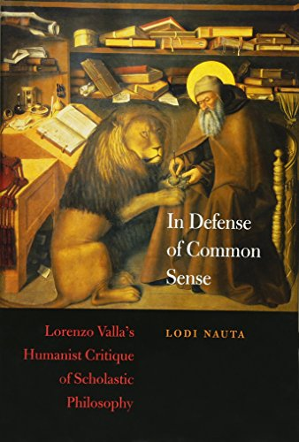 In Defense of Common Sense: Lorenzo Valla's Humanist Critique of Scholastic Philosophy (I Tatti Studies in Italian Renaissance History) from Harvard University Press