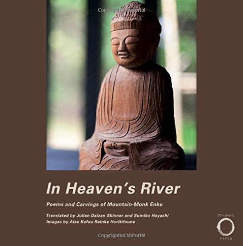 In Heaven's River: Poems and Carvings of Mountain-Monk Enku from Zenways Press