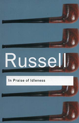 In Praise of Idleness: And Other Essays (Routledge Classics) from Routledge