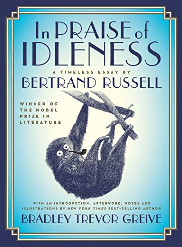 In Praise of Idleness: The Classic Essay with a New Introduction by Bradley Trevor Greive from Thomas Dunne Books