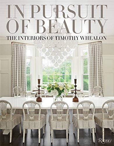 In Pursuit of Beauty: The Interiors of Timothy Whealon from Rizzoli International Publications