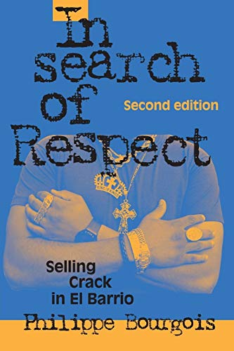 In Search of Respect: Selling Crack in El Barrio Second Edition (Structural Analysis in the Social Sciences) from Cambridge University Press