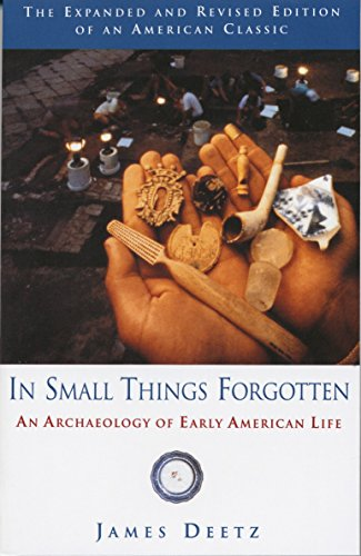 In Small Things Forgotten: The Archaeology of Early American Life from Anchor Books