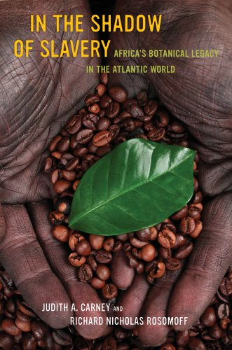 In the Shadow of Slavery: Africa's Botanical Legacy in the Atlantic World from University of California Press