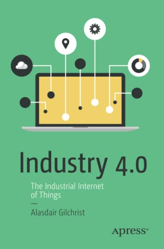 Industry 4.0: The Industrial Internet of Things from Alasdair Gilchrist