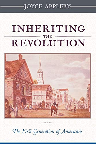 Inheriting the Revolution: The First Generation of Americans from Harvard University Press