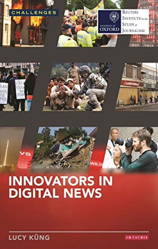 Innovators in Digital News (RISJ Challenges Series) from I. B. Tauris & Company