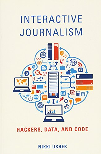 Interactive Journalism: Hackers, Data, and Code from University of Illinois Press
