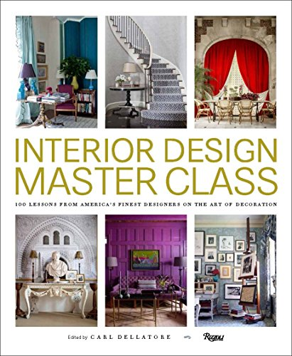 Interior Design Masterclass: 100 Lessons from America's Finest Designers on the Art of Decoration from Rizzoli International Publications