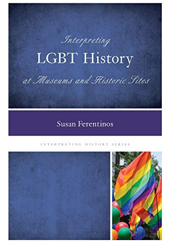 Interpreting LGBT History at Museums and Historic Sites (Interpreting History) from Rowman Littlefield Publishers