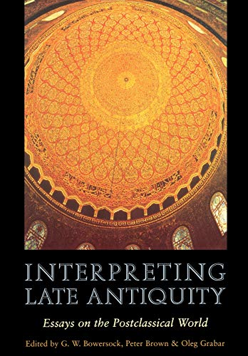 Interpreting Late Antiquity: Essays on the Postclassical World from Harvard University Press