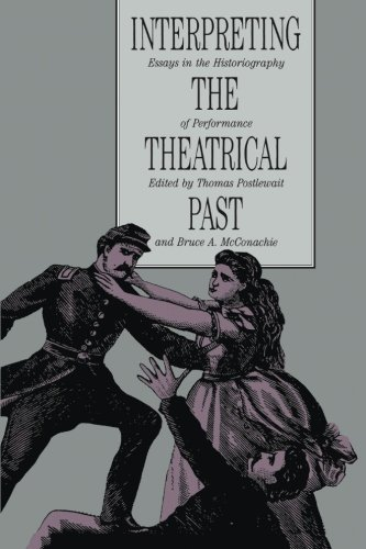 Interpreting the Theatrical Past: Essays in the Historiography of Performance (American University Studies. Series 7) from University of Iowa Press