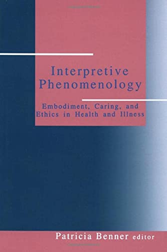 Interpretive Phenomenology: Embodiment, Caring, and Ethics in Health and Illness (Nurse-patient Relations) from Sage Publications, Incorporated