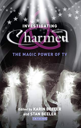"Investigating ""Charmed"": The Magic Power of TV (Investigating Cult TV Series) from I. B. Tauris & Company"