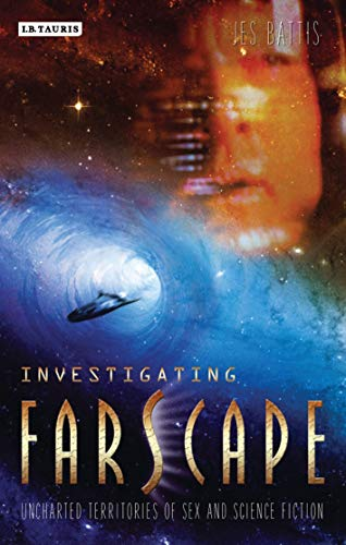 "Investigating ""Farscape"": Uncharted Territories of Sex and Science Fiction (Investigating Cult TV Series) from I. B. Tauris & Company"