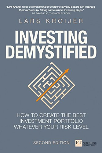 Investing Demystified: How to create the best investment portfolio whatever your risk level (Financial Times Series) from FT Publishing International