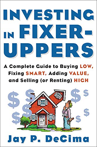 Investing in Fixer-Uppers: A Complete Guide to Buying Low, Fixing Smart, Adding Value, and Selling (or Renting) High from McGraw-Hill Education