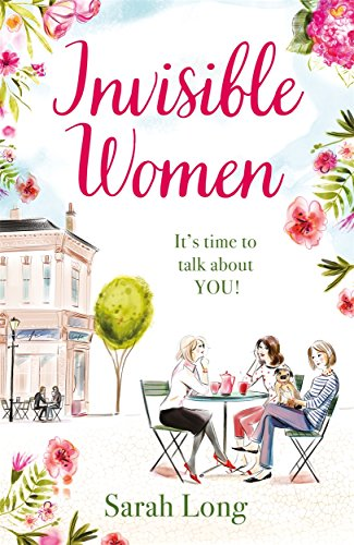 Invisible Women: A hilarious, feel-good novel of love, motherhood and friendship from Zaffre
