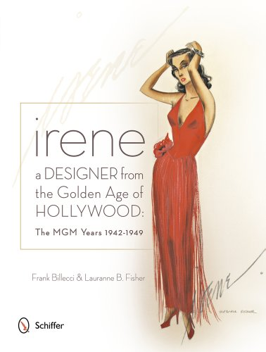 Irene -- A Designer from the Golden Age of Hollywood: The MGM Years 1942-49: The MGM Years 1942-1949 from Schiffer Publishing