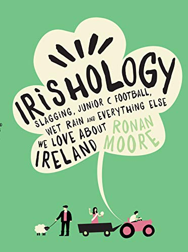 Irishology: Lessons in Slagging, Junior C Football, Wet Rain and Everything Else We Love About Ireland from Gill & Macmillan Ltd