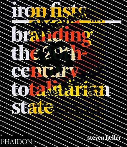 Iron Fists: Branding the 20th-Century Totalitarian State from Phaidon Press