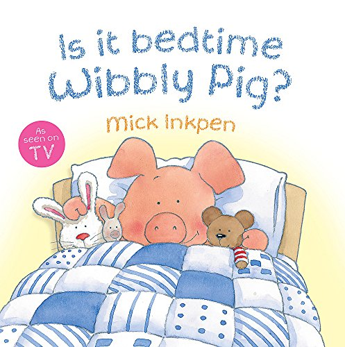 Wibbly Pig: Is It Bedtime Wibbly Pig? from Hodder Children's Books