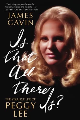 Is That All There Is?: The Strange Life of Peggy Lee from Atria Books
