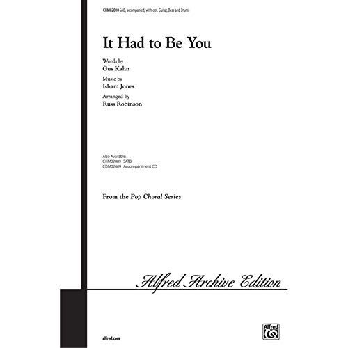 It Had to Be You Choral Octavo Choir Words by Gus Kahn, music by Isham Jones / arr. Russell L. Robinson from Alfred Music Publications