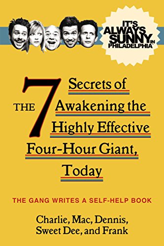 It's Always Sunny in Philadelphia: The 7 Secrets of Awakening the Highly Effective Four-Hour Giant, Today from Titan Books Ltd