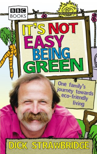 It's Not Easy Being Green: One Family's Journey Towards Eco-friendly Living from BBC Books