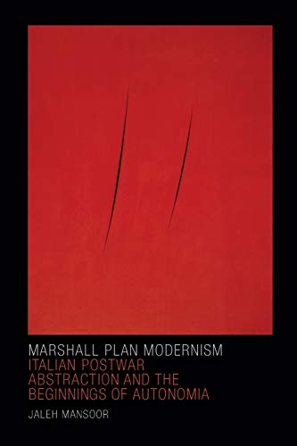 Marshall Plan Modernism: Italian Postwar Abstraction and the Beginnings of Autonomia (Art History Publication Initiative) from Duke University Press Books