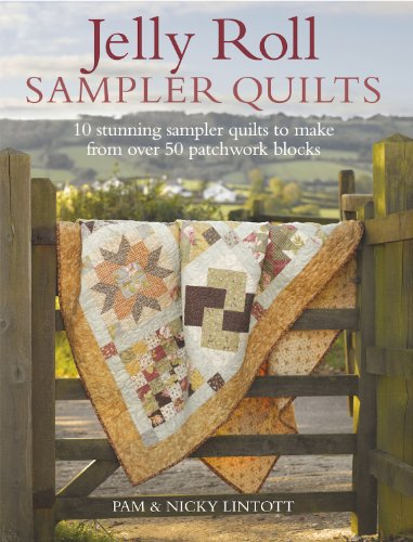 Jelly Roll Sampler Quilts: 10 Stunning Sampler Quilts to Make from over 50 Patchwork Blocks from David and Charles