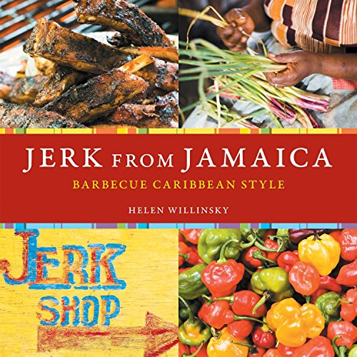 Jerk from Jamaica: Barbecue, Sides, and Spice, Caribbean Style from Ten Speed Press