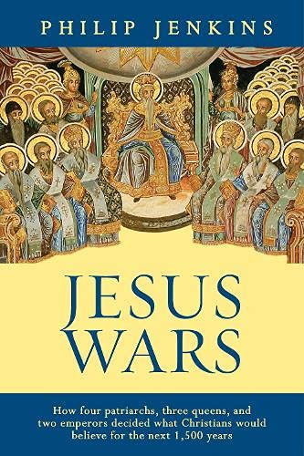 Jesus Wars: How Four Patriarchs, Three Queens And Two Emperors Decided What Christians Would Believe from SPCK Publishing