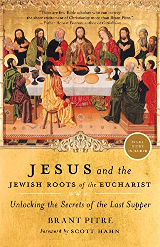 Jesus and the Jewish Roots of the Eucharist: Unlocking the Secrets of the Last Supper from Image