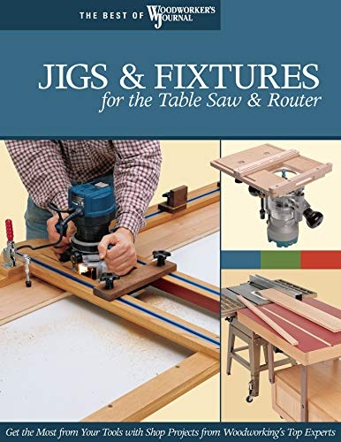 Jigs & Fixtures for the Table Saw & Router: Get the Most from Your Tools with Shop Projects from Woodworking's Top Experts (Best of Woodworker's Journal) from Fox Chapel Publishing
