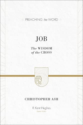 Job (Preaching the Word): The Wisdom of the Cross from Crossway Books