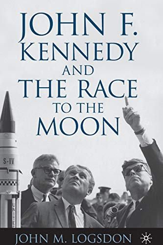 John F. Kennedy and the Race to the Moon (Palgrave Studies in the History of Science and Technology) from AIAA