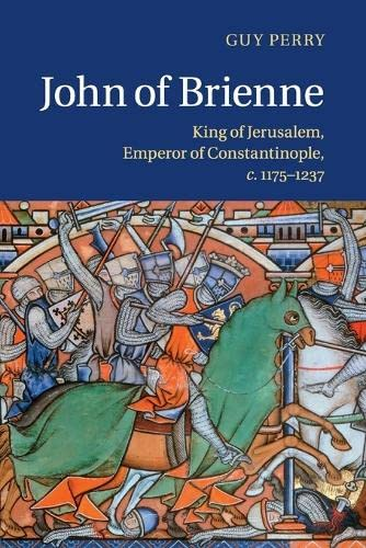 John of Brienne: King of Jerusalem, Emperor of Constantinople c.1175-1237 from Cambridge University Press