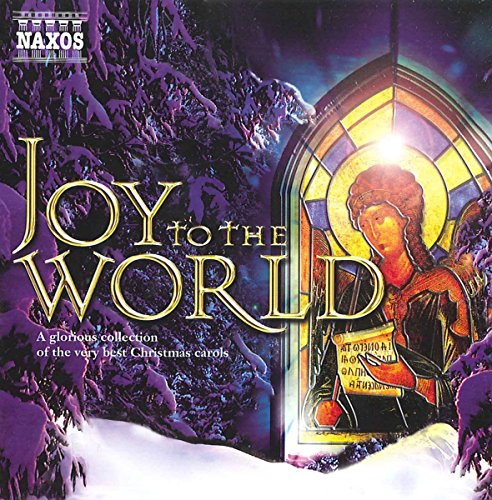 Joy to the World: a Glorious Collection of the Very Best Christmas Carols from NAXOS
