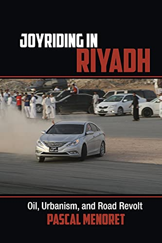 Joyriding in Riyadh: Oil, Urbanism, and Road Revolt (Cambridge Middle East Studies) from Cambridge University Press