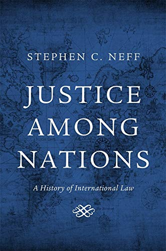 Justice Among Nations: A History of International Law from Harvard University Press