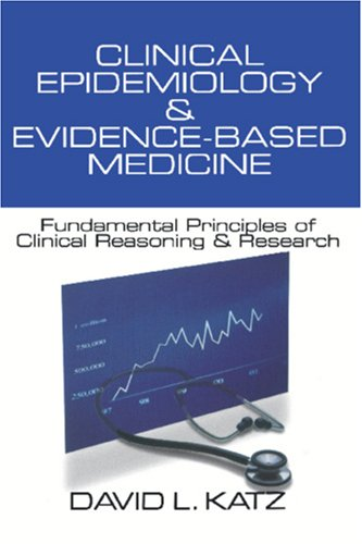 KATZ: CLINICAL EPIDEMIOLOGY (P) & EVIDENCE-BASED MEDICINE:FUNDAMENTAL PRINCIPLES OF CLINICAL REASONING & RESEARCH: Fundamental Principles of Clinincal Principles of Clinical Reasoning and Research from Sage Publications, Incorporated