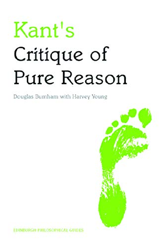 Kant's Critique of Pure Reason (Edinburgh Philosophical Guide): An Edinburgh Philosophical Guide (Edinburgh Philosophical Guides) from Edinburgh University Press