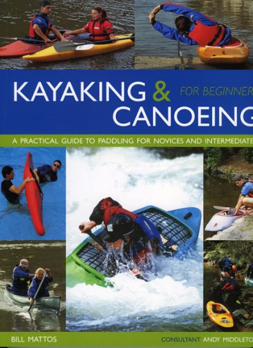 Kayaking and Canoeing for Beginners: A Practical Guide to Paddling for Novices and Intermediates from Southwater Publishing