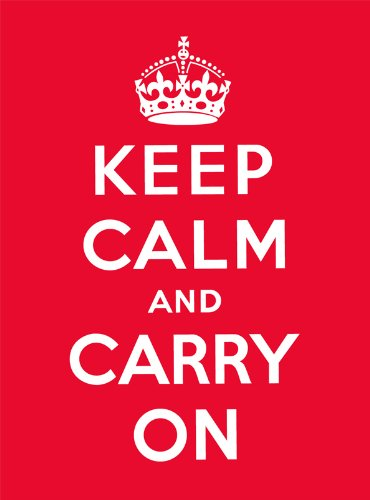 Keep Calm and Carry On: Good Advice for Hard Times from Ebury Press