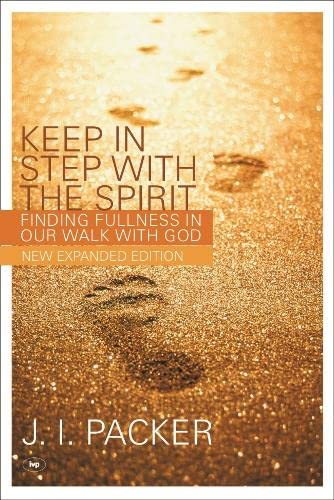 Keep in Step with the Spirit (second edition): Finding Fullness In Our Walk With God from IVP